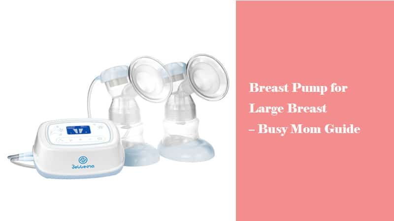 Breast Pump for Large Breast – Busy Mom Guide